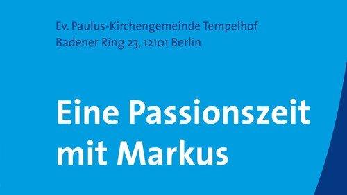 Passionszeit mit Markus - drei Andachten und ein Konzert