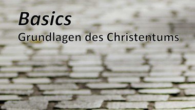Basics - Grundlagen des Christentums