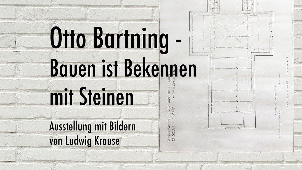"""""""Otto Bartning - Bauen ist Bekennen mit Steinen"""" - September-Ausstellung in St. Johannis"""