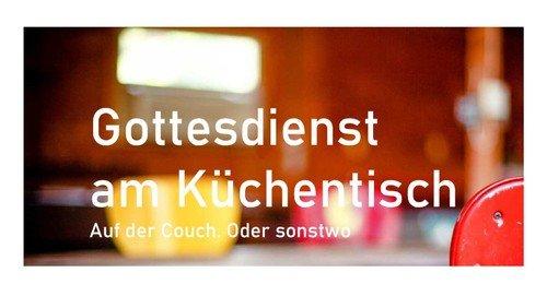 Newsletter und Gottesdienst am Küchentisch
