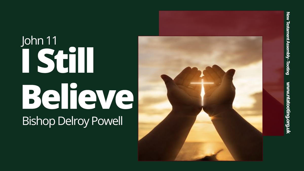 Sunday Sermon 'I still believe' with Bishop Delroy Powell - 5th April