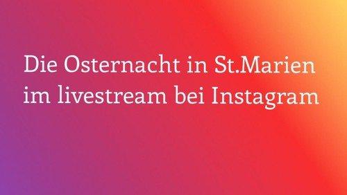 Die Osternacht im livestream! Auf Instagram. Sonnabend, 23.30 Uhr!