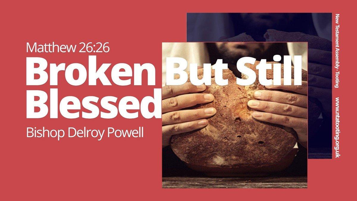 Sunday Sermon: Broken But Still Blessed with Bishop Delroy Powell