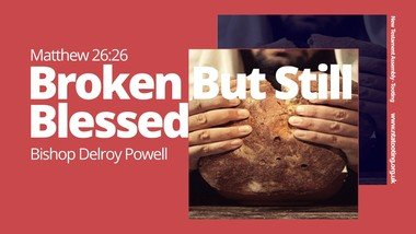 Sunday Sermon: Broken But Still Blessed with Bishop Delroy Powell