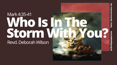 Sunday Sermon: Who Is In The Storm With You? - Rev Deborah Wilson