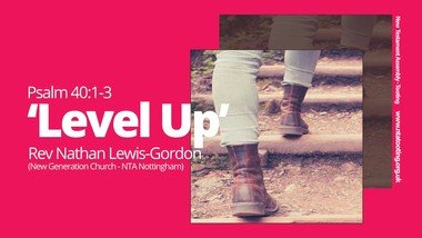 Sunday Sermon: Level Up - Rev Nathan Lewis-Gordon