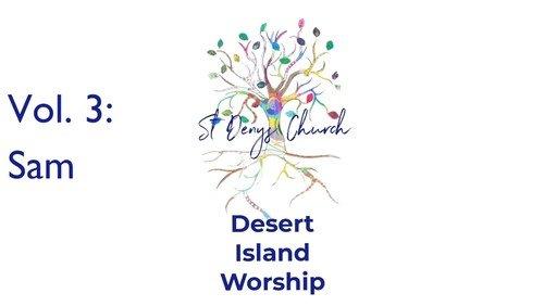 Desert Island Worship Vol. 3: Sam