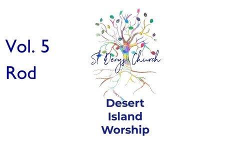 Desert Island Worship Vol. 5: Rod