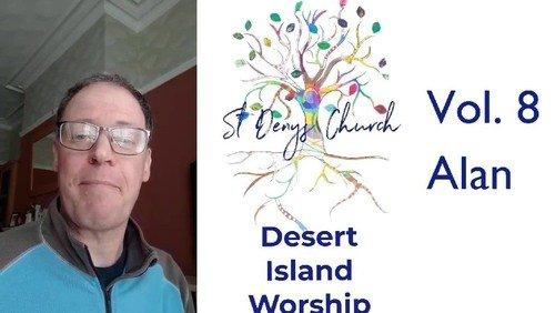 Desert Island Worship Vol. 8: Alan