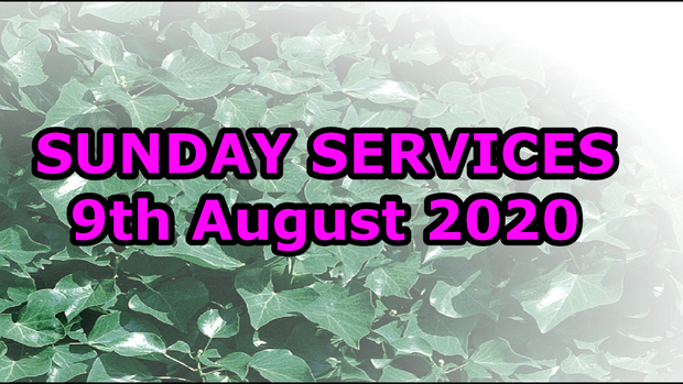 Sunday Services 9th August 2020