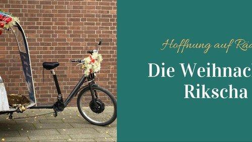 Die Weihnachtsrikscha - Hoffnung auf Rädern - unterwegs im Kirchenkreis: UPDATE: jetzt mit Video!