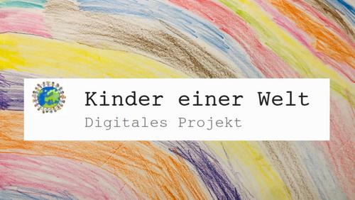 Kinder einer Welt - ein digitales Projekt