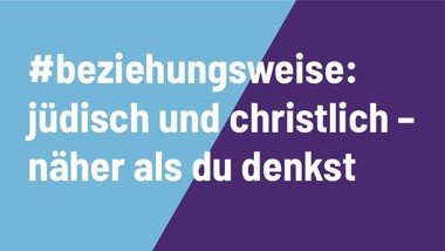 #beziehungsweise - jüdisch und christlich: näher als du denkst