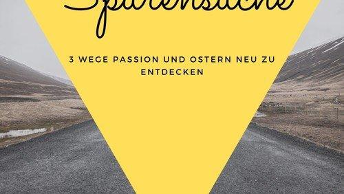 Spurensuche - 3 Wege Passion und Ostern neu zu entdecken