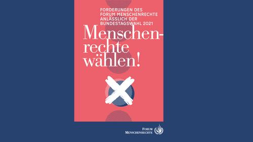 Forderungen des FORUM MENSCHENRECHTE anlässlich der Bundestagswahl 2021 - Menschenrechte wählen!