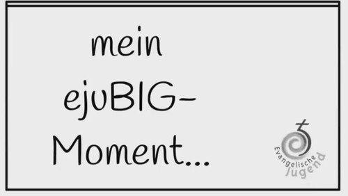 Mein ejuBIG-Moment