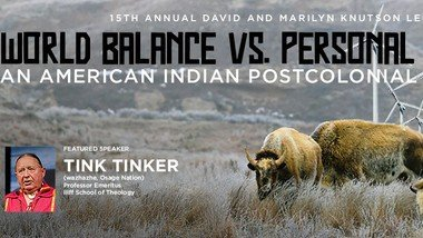 """Free Event Zoom at Pacific Lutheran University April 20th @7pm: `World Balance vs. Personal Salvation: An American Indian Postcolonial Perspective`` Rev. Dr. George """"Tink"""" Tinker"""