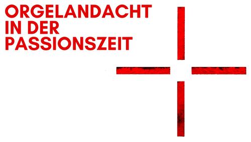 Orgelandach in der Passionszeit (10.3.2021)