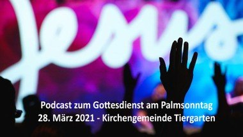 Podcast zum Gottesdienst Palmsonntag, 28. März 2021
