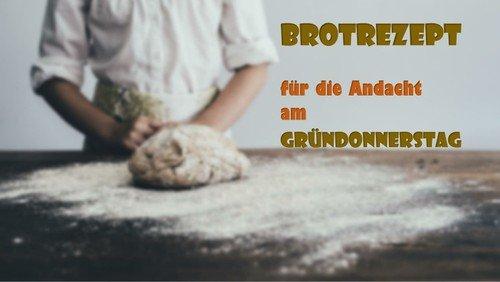 Brotrezept | Andacht am Gründonnerstag