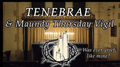 TENEBRAE & Maundy Thursday Vigil