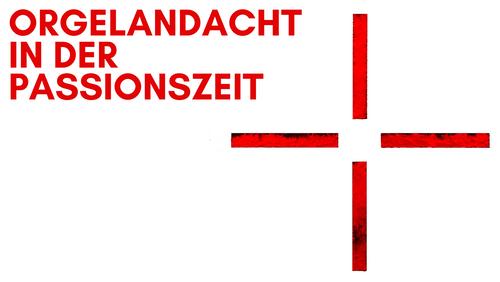 Orgelandacht in der Passionszeit - 31. März 2021