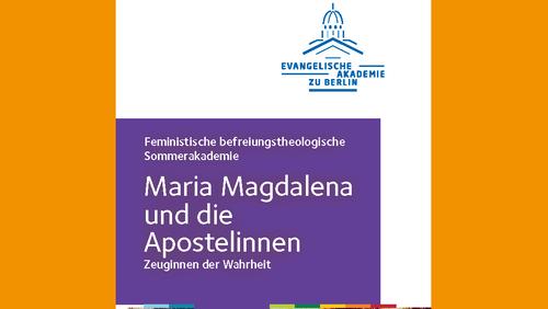 """Feministische befreiungstheologische Sommerakademie - """"Maria Magdalena und die Apostelinnen"""