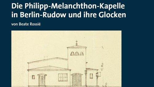 Die Philipp-Melanchthon-Kapelle in Berlin-Rudow und ihre Glocken von Beate Rossié