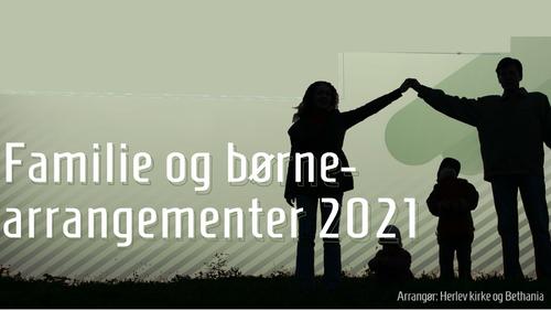 Familie og børnearrangementer 2021