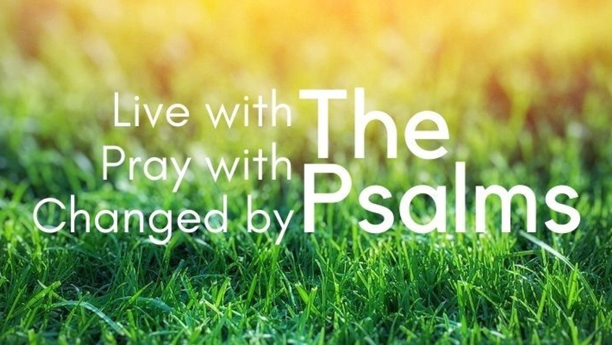 The Psalms: Live, Pray, Be Changed