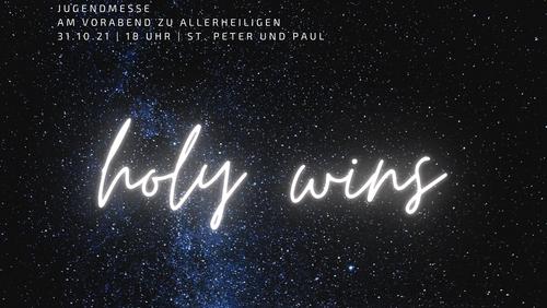 holy wins - Jugendmesse zu Allerheiligen