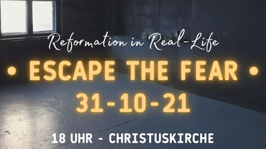 ESCAPE THE FEAR - Reformation in Real-Life