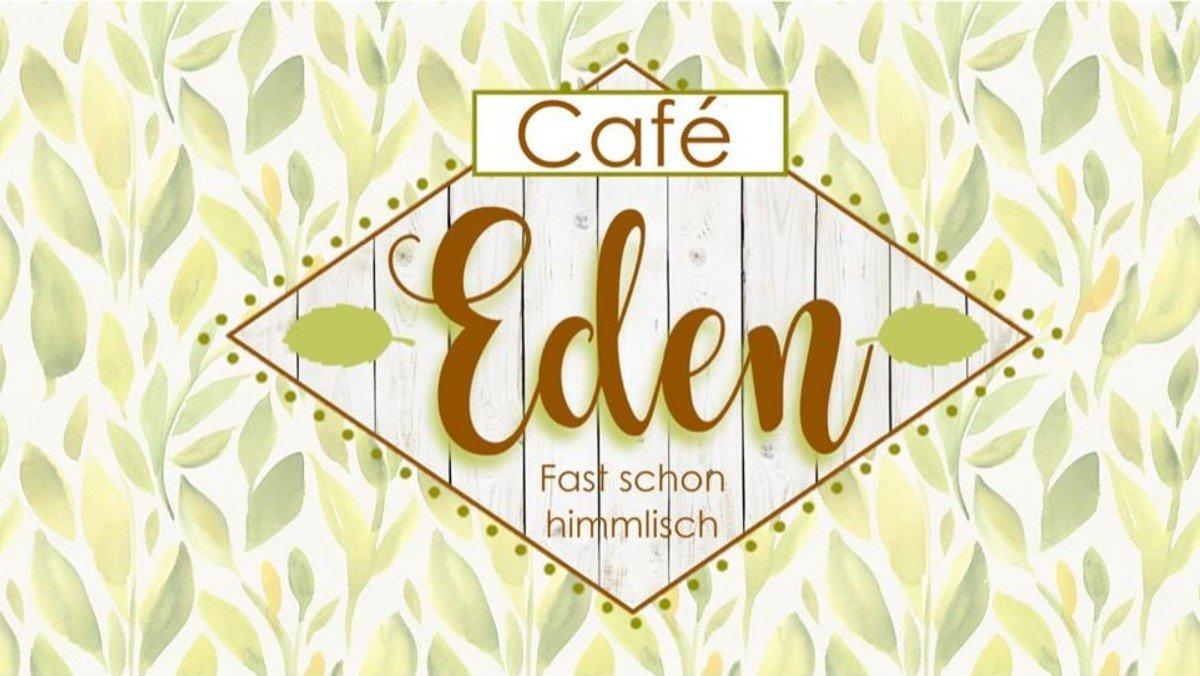 Mit Zertifikat - Café Eden - 9.00-11.30 Uhr // 14.30-17.00 Uhr