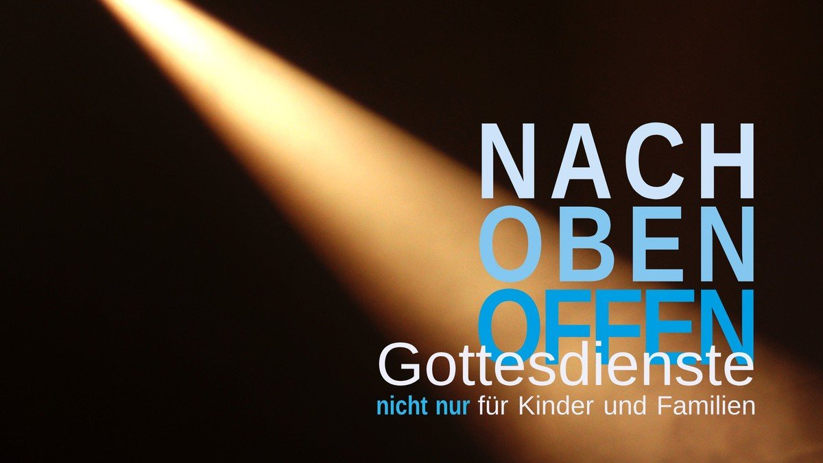 NACH OBEN OFFEN - Gottesdienst nicht nur für Kinder und Familien