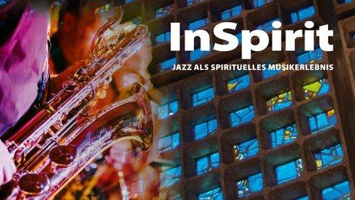 InSpirit - Jazz als spirituelles Musikerlebnis