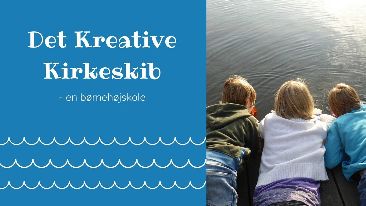 AFLYST Det kreative kirkeskib - en børnehøjskole