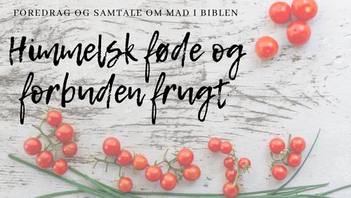 Himmelsk føde og forbuden frugt - en samtale om mad i biblen
