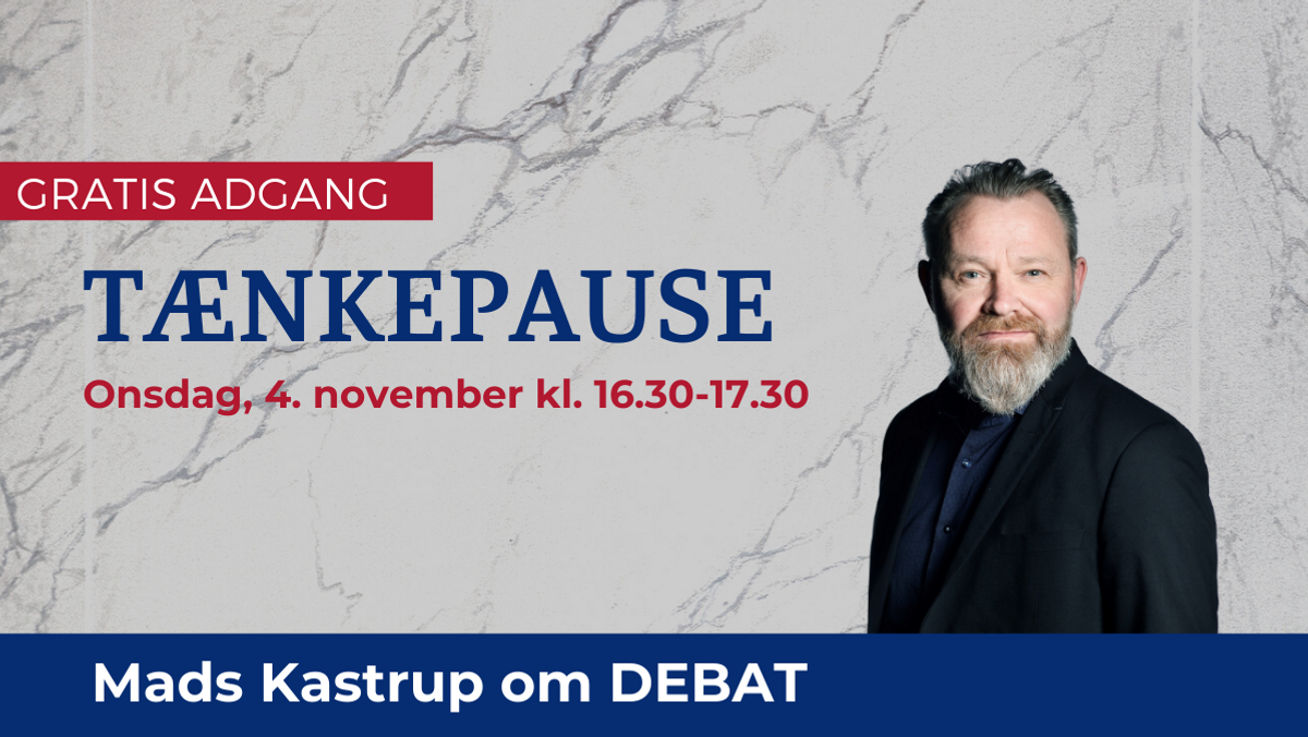 Tænkepause med Mads Kastrup om Debat