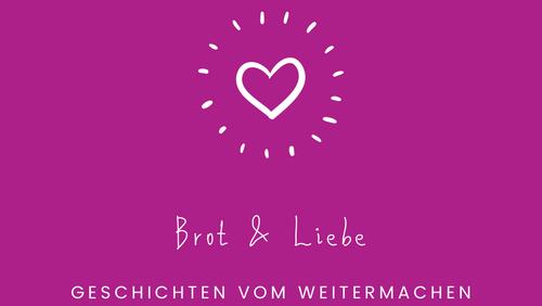 Brot & Liebe – Geschichten vom Weitermachen