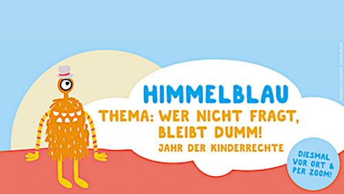 Himmelblau - Wer nicht fragt, bleibt dumm! - Kinder haben das Recht auf Bildung!