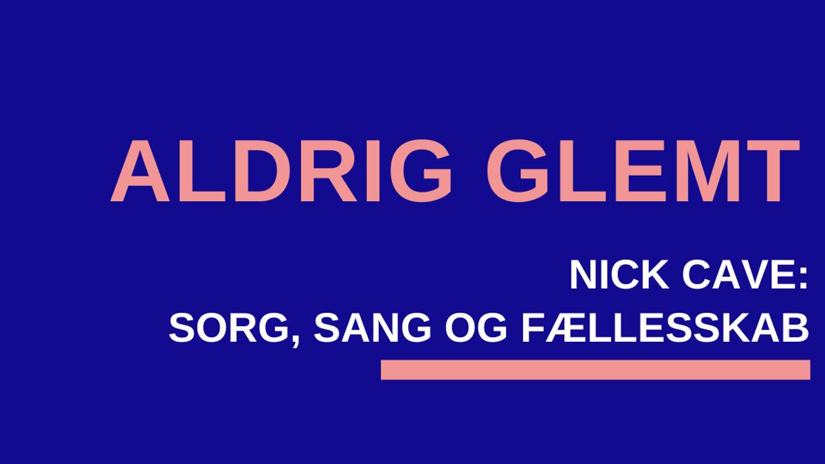 UDSAT Aldrig Glemt - foredrag Nick Cave - sorg, sang og fællesskab