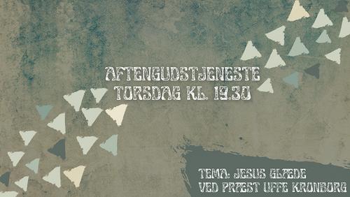 "Aftensgudstjeneste v/Uffe Kronborg - tema: ""Jesus glæde"""