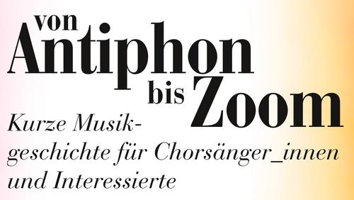 Von Antiphon bis Zoom – kurze Musikgeschichte für Chorsänger_innen und Interessierte