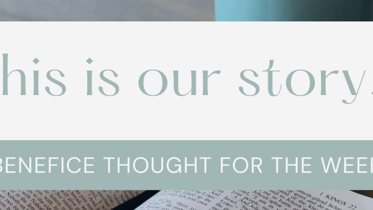 This is our story: Benefice Thought for the Week