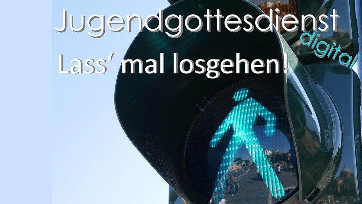 """Lass mal losgehen"" - Jugendgottesdienst digital"