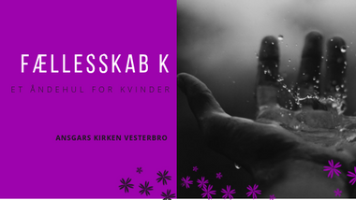 Fællesskab K - et bønsfællesskab for kvinder. Vi mødes i kirkens bedehjørne.