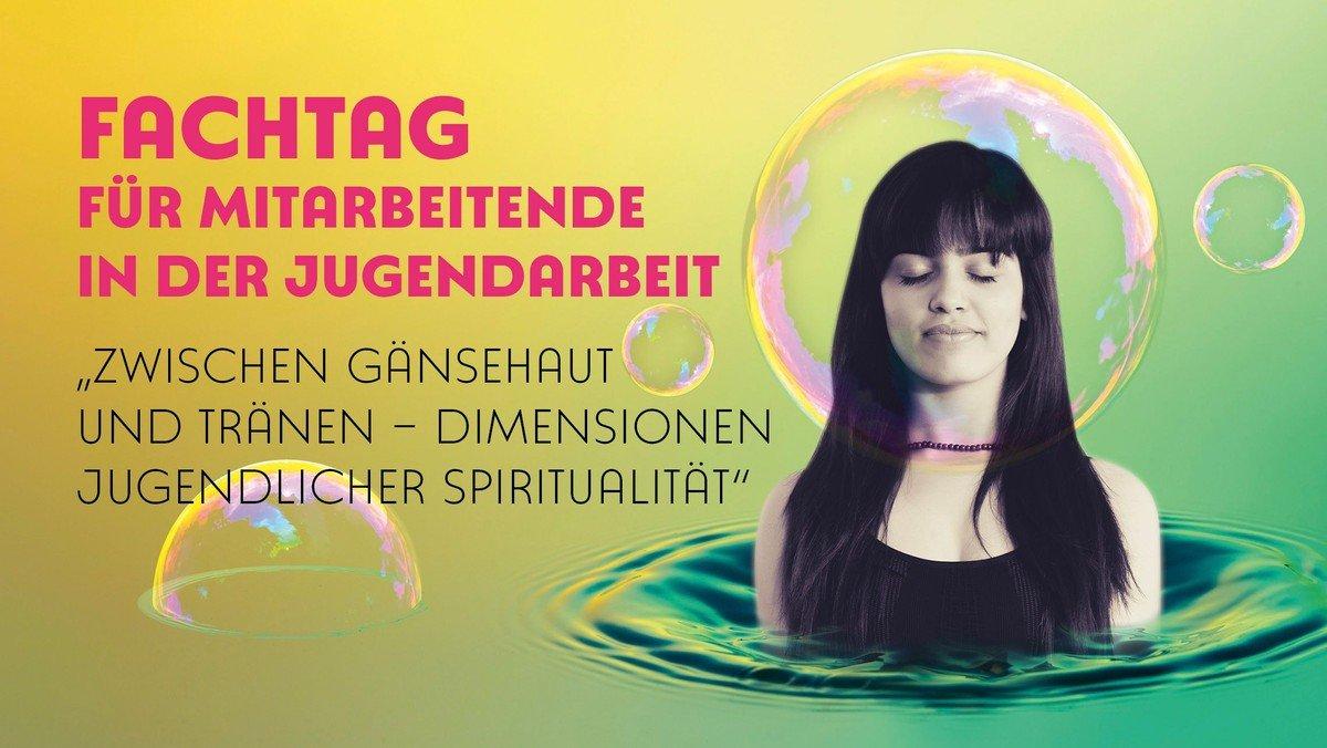 """Fachtag für Mitarbeitende in der Jugendarbeit und an Jugendarbeit Interessierte  """"Zwischen Gänsehaut und Tränen – Dimensionen jugendlicher Spiritualität"""""""