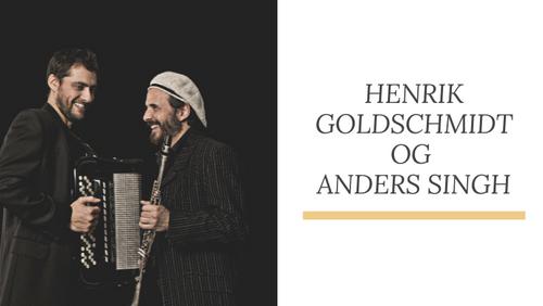 Henrik Goldschmidt og Anders Singh koncert