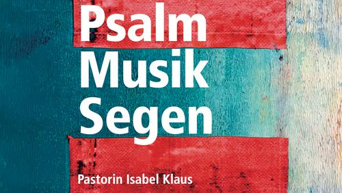 Psalm, Musik & Segen | Pastorin Isabel Klaus