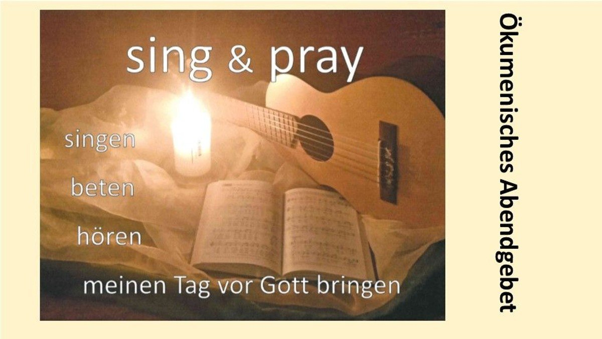 sing & pray Ökumenisches Abendgebet